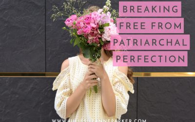 Breaking Free From Patriarchal Perfection