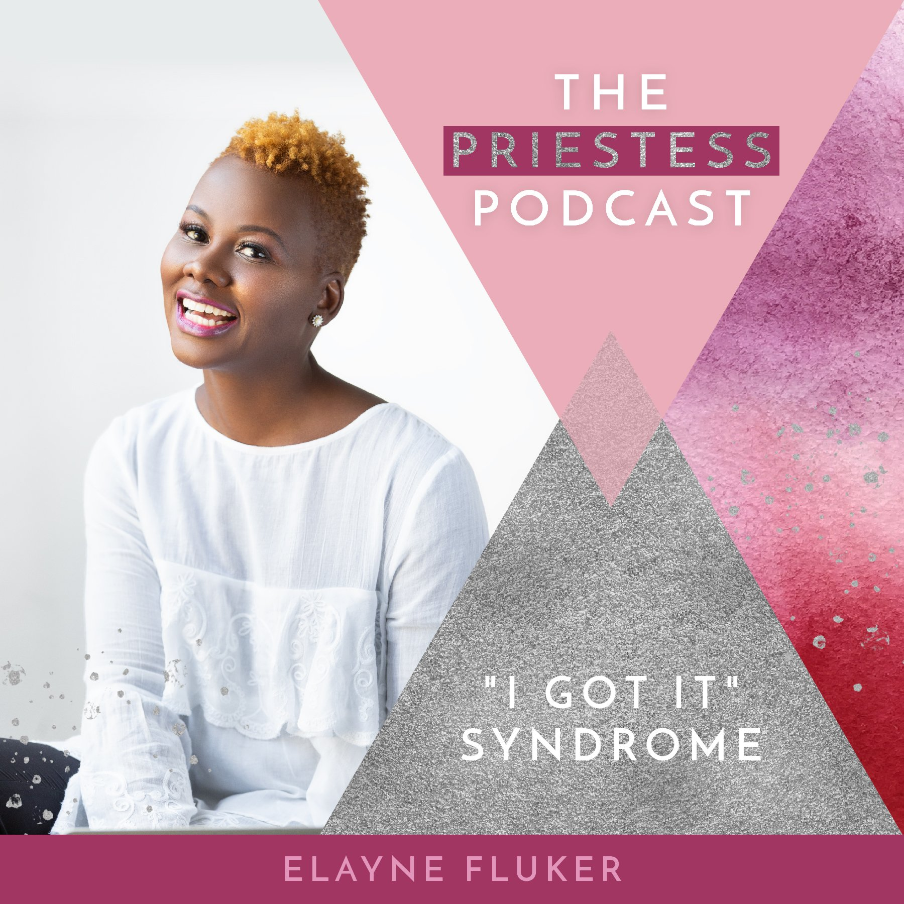 "Elayne Fluker on ""I Got It"" Syndrome"